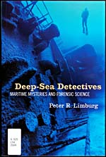 Cover of book, DEEP-SEA DETECTIVES: MARITIME MYSTERIES AND FORENSIC SCIENCE, by Peter Limburg (2004)