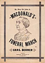 "Partition intitulée ""Rt.�Hon. Sir�John�A.�Macdonald's Funeral March"", composée par Charles�Bohner; l'oeuvre porte la dédicace suivante: ""In memoriam to the Right Honorable Sir John A. MacDonald [sic], father of his Country"" (En mémoire du très honorable Sir John A. MacDonald [sic], père de son pays), Toronto, Whaley,�Royce�&�Co., 1891"